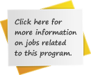 Click here for more information on jobs related to this program