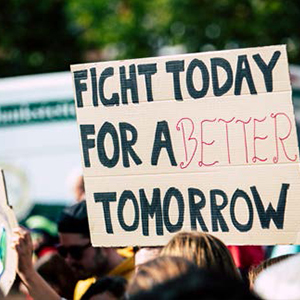 Protest sign that reads Fight today for a better tomorrow