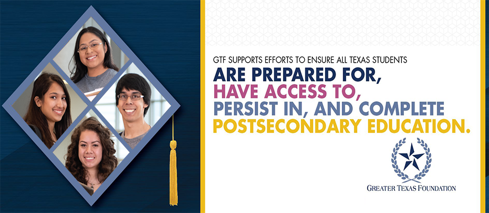 GTF Support Efforts To Ensure All Texas Students are prepared for, have access to, persist in, and complete postsecondary education