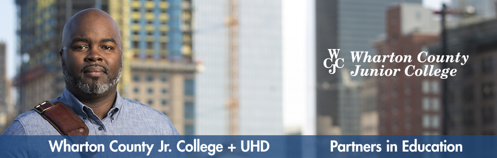 male student portrait with buildings background. Blue banner on fron with text: Wharton County Jr. College + UHD Partnes in Education. Wharton County Junior College logo